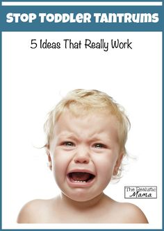 Stop Toddler Tantrums- 5 Ideas that REALLY WORK!