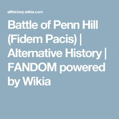 Battle of Penn Hill (Fidem Pacis) | Alternative History | FANDOM powered by Wikia