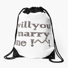 'Will You Marry Me .' Drawstring Bag by Iphone Wallet, Iphone Cases, Laptop Skin, Marry Me, Laptop Sleeves, Drawstring Backpack, Classic T Shirts, Backpacks, Printed