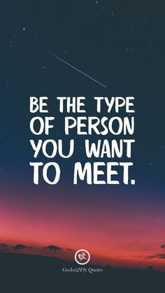 Be the type of person you want to meet. Hd Wallpaper Quotes, Iphone Wallpaper Quotes Inspirational, Positive Quotes Wallpaper, Positive Wallpapers, Quote Backgrounds, Motivacional Quotes, Words Quotes, Life Quotes, Study Quotes