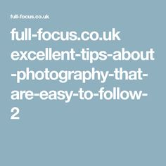 full-focus.co.uk excellent-tips-about-photography-that-are-easy-to-follow-2