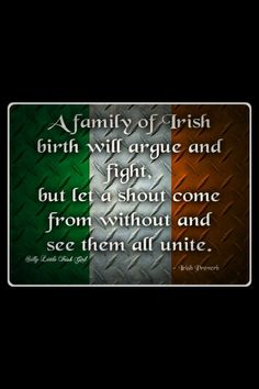 A family of Irish birth will argue and fight, but let a shout come from without and see them all unite.