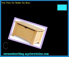 Free Plans For Wooden Toy Boxes 081011 - Woodworking Plans and Projects!
