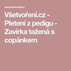 Všetvoření.cz - Pletení z pedigu - Zavírka tažená s copánkem