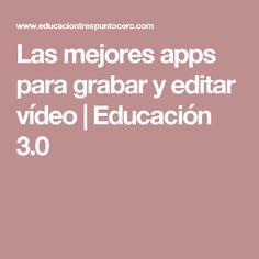 Las mejores apps para grabar y editar vídeo | Educación 3.0