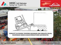 Önce İş Güvenliği!Forklift ile rampa tepesine çıkarken çok dikkatli olun, rampadan inene kadar direksiyonu çevirmeyin. www.hasel.com | www.haselvitrin.com