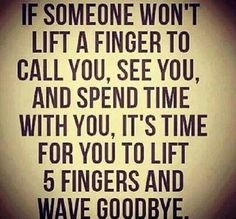 I have learned this lesson... still sad that I feel like I have to walk away but if someone is really your friend then they will put in the time....