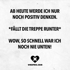 From today I will only think positive. * Falls down the stairs * Wow, I've never been down so fast - Lustige Sprüche und Zitate - Best Humor Funny Satire, Quotes About Everything, Quotation Marks, Funny Picture Quotes, Sarcasm Humor, Visual Statements, Sarcastic Quotes, True Words, Friendship Quotes