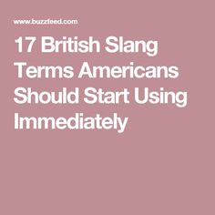 17 British Slang Terms Americans Should Start Using Immediately