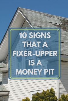 10 Signs That Fixer-Upper Might Be a Money Pit Purchasing a house that needs some TLC can be a good investment—if the needed repairs aren't too costly. Look out for these 10 telltale signs that your fixer upper could turn into a high-cost nightmare.