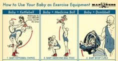 Fatherhood, Fitness, Health & Sports, Relationships & Family How to Use Your Baby as a Piece of Exercise Equipment: An Illustrated Guide... made me laugh with :)