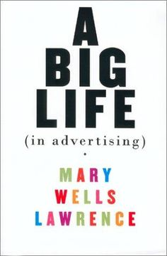A Big Life in Advertising by Mary Wells Lawrence - First Edition - 2002 - from Gumshoe Books (SKU: Books To Read, My Books, Beach Reading, Reading Material, Romance Novels, Great Books, This Book, Book 1, Learning