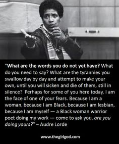 What are the words you do not yet have? - Audre Lorde