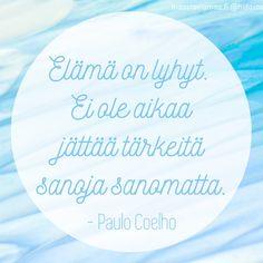 Elämä on lyhyt, ei ole aikaa jättää tärkeitä sanoja sanomatta. –Paulo Coelho Olethan sinä kertonut tänään rakkaalle ihmiselle, mitä hän sinulle merkitsee? ❤️