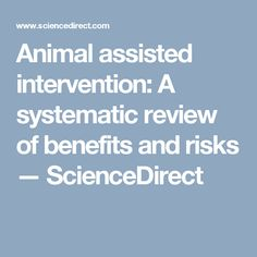 Animal assisted intervention: A systematic review of benefits and risks — ScienceDirect Benefit, Science, Animal, School, Dogs, Doggies, Animaux, Flag, Animals