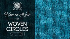 How to Knit the Woven Circles Stitch.  Going to have to watch the  video tutorial for this one.
