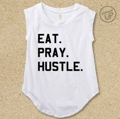 Eat Pray Hustle Cap Sleeve Muscle Tee in White / Black.....Christian Graphic t-shirt, Graphic Tee, Shirt with Words