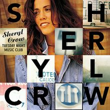 Tuesday Night Music Club is the debut album from American singer/songwriter Sheryl Crow, released on August 3, 1993