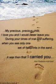 Footprints in the sand. This is so true because when the stoms come in our lives. God is always there to helps us through them.  Praise the Lord!!!!
