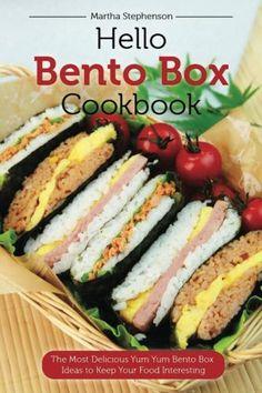 Hello Bento Box Cookbook: The Most Delicious Yum Yum Bento Box Ideas to Keep Your Food Interesting