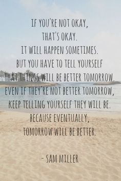 """http://williamotoole.com/Pinterest """"Eventually tomorrow will be better"""" Sam Miller inspirational quote"""