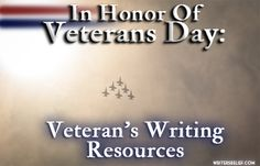 In Honor Of Veterans Day: Veteran's Writing Resources