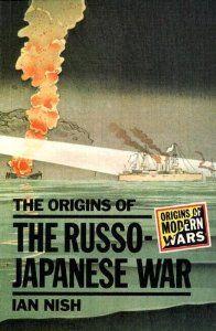 The Origins of the Russo-Japanese War (Origins Of Modern Wars): Ian Nish: 9780582491144: Amazon.com: Books