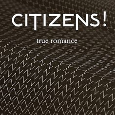 CITIZENS!: TRUE ROMANCE