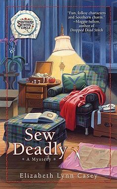 Sew Deadly (A Southern Sewing Circle, #1) - i gave this first in series mystery a 4.25/5 on goodreads.com - a very pleasant enjoyable read and strong first book in series.  Looking forward to reading more.