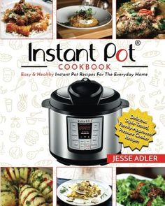 Instant Pot Cookbook: Easy & Healthy Instant Pot Recipes For The Everyday Home