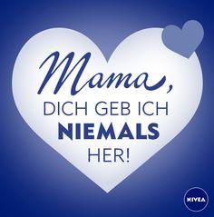 Mama, dich geb ich niemals her! #DankeMama #Mutter #Muttertag #Mothersday #NIVEA