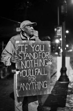 If you stand for nothing, you'll fall for anything