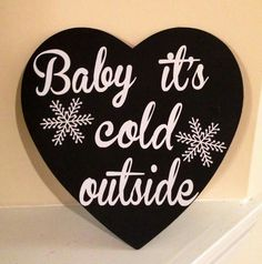 Baby it's cold outside Holiday Signs, Christmas Signs, Christmas Decorations, Christmas Ideas, Winter Time, Winter Holidays, Its Cold Outside, Heart Sign, Wooden Hearts