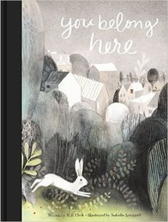 You Belong Here, by M. H. Clark, illustrated by Isabelle Arsenault