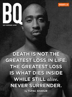 Death is not the greatest loss in life... - Tupac