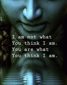 Your world exists in your mind. You are your own universe and what you see in others is a reflection of what you see in yourself.