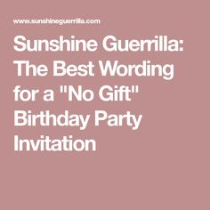 How to request no gifts at birthday party page 2 pinterest sunshine guerrilla the best wording for a no gift birthday party invitation stopboris Gallery