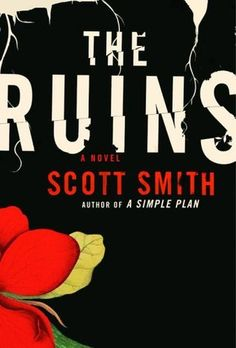 The Ruins by Scott Smith http://www.bookscrolling.com/scariest-books-time/
