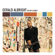 Groovology ~ Gerald Albright