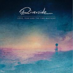 Riverside: Love Fear And The Time Machine
