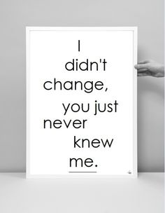 I didn't change...You showed me the true You....