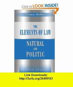 The Elements of Law, Natural and Politic To Which Are Subjoined Selected Extracts from Unprinted Mss. of Thomas Hobbes (9781402137365) Thomas Hobbes , ISBN-10: 1402137362  , ISBN-13: 978-1402137365 ,  , tutorials , pdf , ebook , torrent , downloads , rapidshare , filesonic , hotfile , megaupload , fileserve