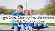 Eight Cross Country Travel Itineraries with Kids You Should See