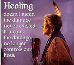 Healing doesn't mean the damage never existed. It means the damage no longer controls our lives- Native American saying . 32 Native American Wisdom Quotes to Know Their Philosophy of Life - EnkiQuotes Native American Spirituality, Native American Wisdom, Native American Proverb, Native American Indians, Native American Cherokee, Native American History, American Indian Quotes, Native Quotes, Great Quotes