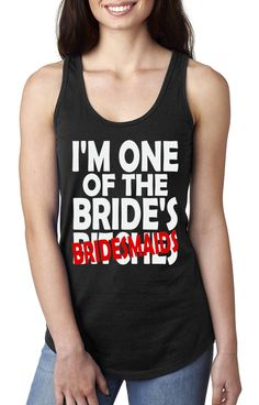 I'm One of the Bride's Bit*hs Bridesmaids Tank Top, Racer back tank for Bridesmaid or Maid of Honor, Wife 2B, Wedding Party tank top by KidultDesigns on Etsy