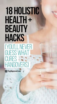 18 Holistic Health + Beauty Hacks (You'll Never Guess What Cures Hangovers)