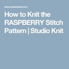 How to Knit the RASPBERRY Stitch Pattern | Studio Knit