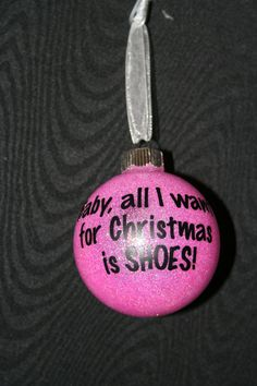 """pink glitter """"Baby, all I want for Christmas is SHOES!"""" ornament New colors added!!! - pinned by pin4etsy.com"""