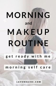 morning and makeup routine - get ready with me - self care lavendaire personal growth lifestyle design daily routines morning routine makeup routine beauty routine morning self care grwm minimal routines Everyday Beauty Routine, Morning Beauty Routine, Skin Care Routine For 20s, Skin Routine, Skincare Routine, Skin Care Regimen, Skin Care Tips, Morning Makeup, Beauty Hacks For Teens