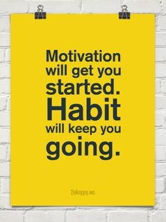 Motivation will get you started.  Habit will keep you going.